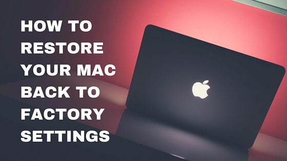 How to restore Macbook factory settings
